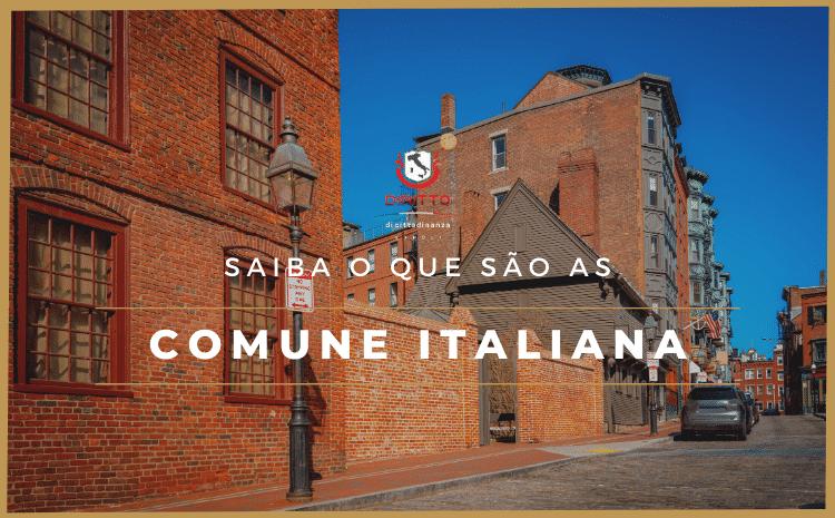 Cidadania Italiana mais clara: O que é uma Comune?
