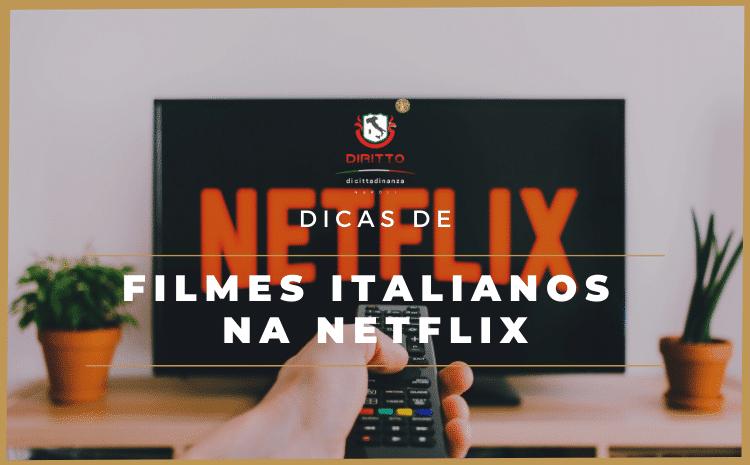 Dicas de filmes italianos na Netflix para entender melhor o idioma