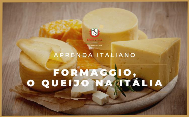 Palavras Italianas: Formaggio, o nosso querido queijo