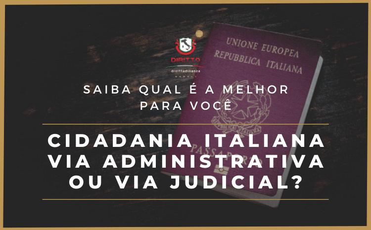 Cidadania Italiana Via Administrativa x Via Judicial: Qual é a melhor?