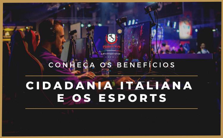 Conheça os benefícios que a Cidadania Italiana oferece para os eSports