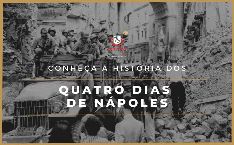Quattro giornate di Napoli: quando o povo se uniu e expulsou nazistas da cidade
